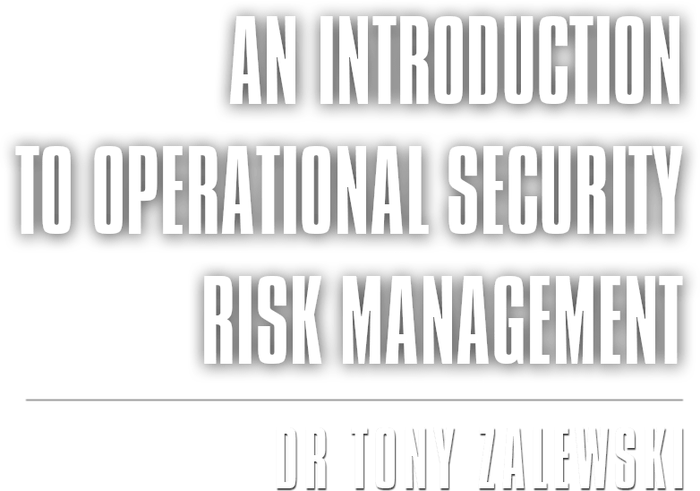 An Introduction to Operational Security Risk Management - By Dr Tony Zalewski